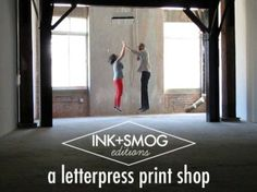 On Kickstarter: Ink   Smog Editons: A Letterpress Print Shop