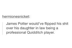 James would've been a professional quidditch player, in a world where fighting a war wasn't his duty.
