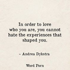 Don't hate the experiences that shaped you