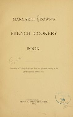 1886  Margaret Brown's French Cookery Book .132pp.