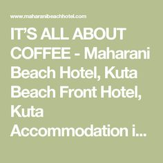 IT'S ALL ABOUT COFFEE - Maharani Beach Hotel, Kuta Beach Front Hotel, Kuta Accommodation in Bali