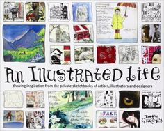 An Illustrated Life: Drawing Inspiration from the Private Sketchbooks of Artists, Illustrators and Designers: Danny Gregory