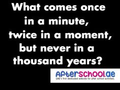 What comes once in a minute, twice in a moment, but never in a thousand years? #Riddles