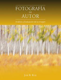 """El nuevo libro de José Benito Ruiz: """"Fotografía de autor. Análisis y evaluación de la imagen"""", es lo más sorprendente que he leído en fotografía hasta el día de hoy.   Sólo he te…"""