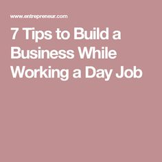 7 Tips to Build a Business While Working a Day Job