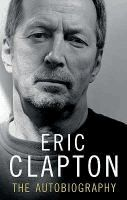 Eric Clapton : the autobiography  	by Eric Clapton with Christopher Simon Sykes.