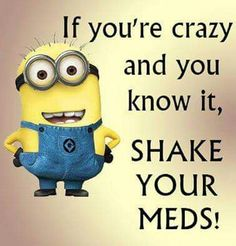 If you're crazy and you know it, shake your meds.
