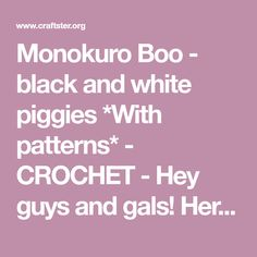 Monokuro Boo - black and white piggies *With patterns* - CROCHET - Hey guys and gals! Here's my latest project, Monokuro Boo. In case you haven't heard of it, check here: http://en.wikipedia.org/wiki/Monokur