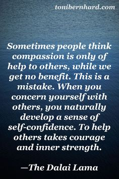 The Dalai Lama on compassion-- Only selfish people will judge you for helping others.
