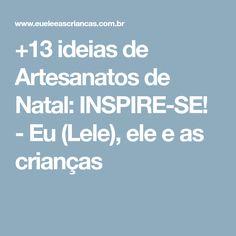 +13 ideias de Artesanatos de Natal: INSPIRE-SE! - Eu (Lele), ele e as crianças