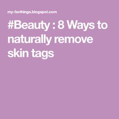 #Beauty : 8 Ways to naturally remove skin tags
