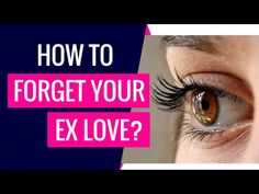 How To Forget Your EX Love? Breakup Advice For Women And Men - YouTube