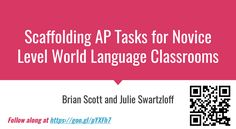 Scaffolding AP Tasks for Novice Level World Language Classrooms, presented by Brian Scott and Julie Swartzloff