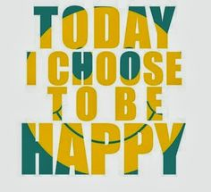 Today I choose to be happy | Inspirational Quotes