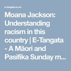 Moana Jackson: Understanding racism in this country | E-Tangata - A Māori and Pasifika Sunday magazine