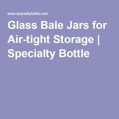 Glass Bale Jars for Air-tight Storage | Specialty Bottle
