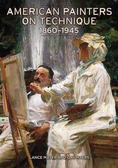 American painters on technique : 1860-1945 / Lance Mayer and Gay Myers.