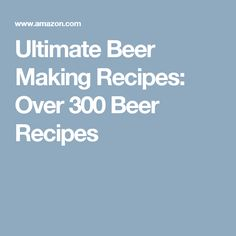 Ultimate Beer Making Recipes: Over 300 Beer Recipes
