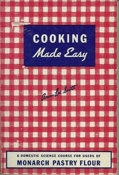 1947 Monarch Pastry Flour Cookbook Cooking Made Easy Anna Lee Scott