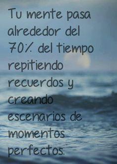 """""""Tu mente pasa alrededor del 70% del tiempo repitiendo recuerdos y creando escenarios de momentos perfectos"""" #love #amor #frasesDeAmor http://www.unpedacitodecielo.com/frases-de-amor/"""