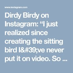 "Dirdy Birdy on Instagram: ""I just realized since creating the sitting bird I've never put it on video. So here it is. Song: love me like you do- cover by…"""
