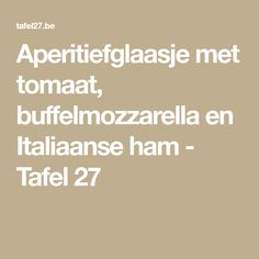 Aperitiefglaasje met tomaat, buffelmozzarella en Italiaanse ham - Tafel 27 Easy Cooking, Bon Appetit, Ham, Tapas, Brunch, Food And Drink, Salads, Tomatoes, Hams