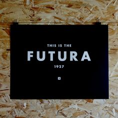 I feel about Futura, the way many feel about Helvetica. I LOVE, LOVE, LOVE this print.