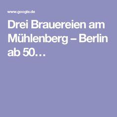 Drei Brauereien am Mühlenberg – Berlin ab 50…