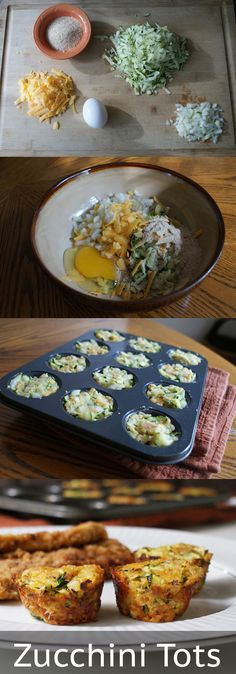 Zucchini Tots: 1 cup zucchini, grated +1 egg + ¼ of an onion, diced + ¼ cup sharp cheddar cheese, grated + ¼ cup dry + breadcrumbs + salt and pepper  (+ 2 tbs fresh parsley). Bake at 400 degrees in a greased muffin tin for 15 - 18 minutes.