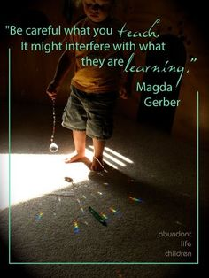 Magda Gerber - my favourite quote that I live and work by