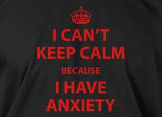 Keep Calm Anxiety T-Shirt funny Geek Geeks Literature Screen Printed T-Shirt Tee Shirt T Shirt Mens Ladies Womens