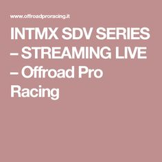 INTMX SDV SERIES – STREAMING LIVE – Offroad Pro Racing