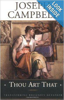 Thou Art That: Transforming Religious Metaphor: Joseph Campbell: 9781577312024: Amazon.com: Books