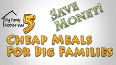 Cheap Meals For Big Families Easy Delicious and Kid Friendly