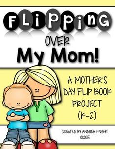 Flipping Over My Mom!  (A Mother's Day Flip Book Project)  This NO PREP project includes pages for children to express how much they LOVE, and can help, their mothers.  Two versions are included to help you differentiate for your students, if needed.  #mothersday  $