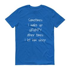 SOMETIMES I WAKE UP GRUMPY... Cotton Unisex Tee (8 colors)