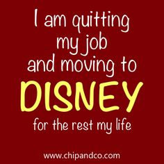 I am quitting my job and moving to Disney for the rest of my life. Who is with me?