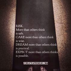 Risk, care, dream, expect, everyday:)