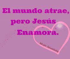El mundo atrae, pero Jesús Enamora ♥ #God Enamorada de Jesús