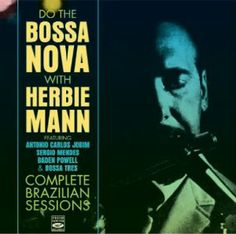 Bossa Nova with Herbie Mann Complete Brazilian Sessions