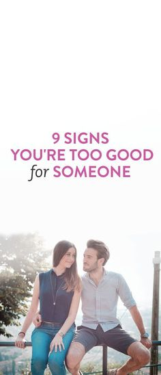 9 Signs You're Too Good For Someone