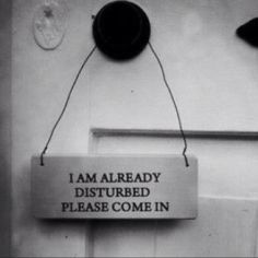"""Oh I know a few people who need this. """"I am already disturbed. Please come in"""" sign."""