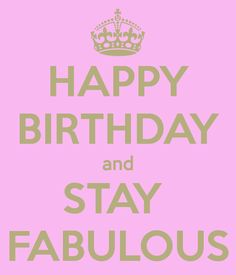 HAPPY BIRTHDAY ..... May your birthday be as fabulous. As you are dear friend .... Make a wish blow out the candles .... Then go buy a pair of shoes ??!!... Lol lol ... Oh it is YOUR BIRTHDAY ... let someone. else. By the shoes. !!??.... Lol. Oooooooop : c )