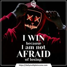 Because I'm not Afraid of Losing. Make Money Online, How To Make Money, I Am Not Afraid, I Win, Lead Generation, Get Started, Opportunity, Lost, Learning