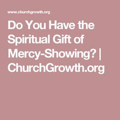 Spiritual gifts lists gift definitions key bible passages do you have the spiritual gift of mercy showing churchgrowth negle Image collections