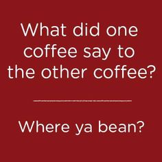 For International Joke Day and Coffee Lovers everywhere!