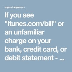 """If you see """"itunes.com/bill"""" or an unfamiliar charge on your bank, credit card, or debit statement - Apple Support"""