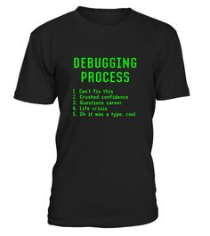 "# Debugging Process Funny Computer Programming Coder T-shirt .  Special Offer, not available in shops      Comes in a variety of styles and colours      Buy yours now before it is too late!      Secured payment via Visa / Mastercard / Amex / PayPal      How to place an order            Choose the model from the drop-down menu      Click on ""Buy it now""      Choose the size and the quantity      Add your delivery address and bank details      And that's it!      Tags: Funny geek tshirt, great…"