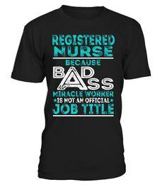 Registered Nurse - Badass Miracle Worker