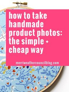 How to take handmade product photos for etsy or your website: the simple and low cost way | the merriweather council blog